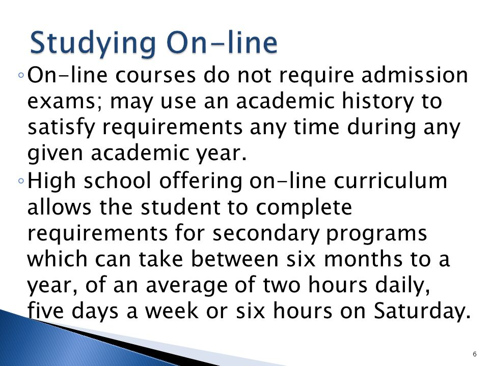 ◦ On-line courses do not require admission exams; may use an academic history to satisfy requirements any time during any given academic year.