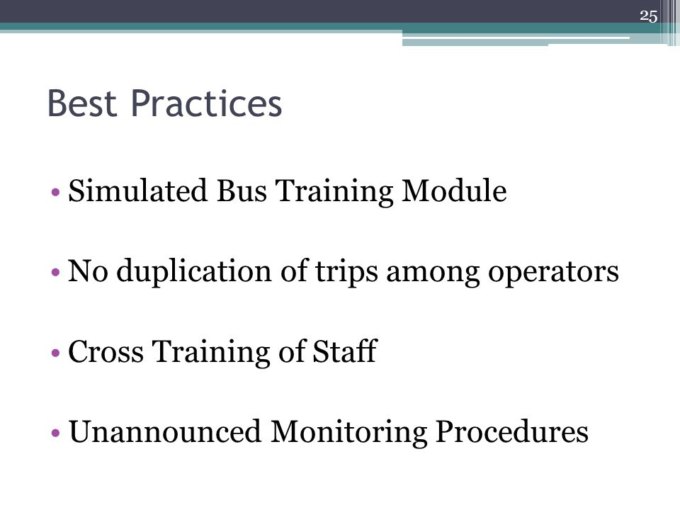 Best Practices Simulated Bus Training Module No duplication of trips among operators Cross Training of Staff Unannounced Monitoring Procedures 25