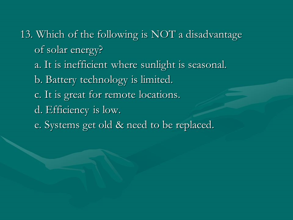 13.Which of the following is NOT a disadvantage of solar energy.