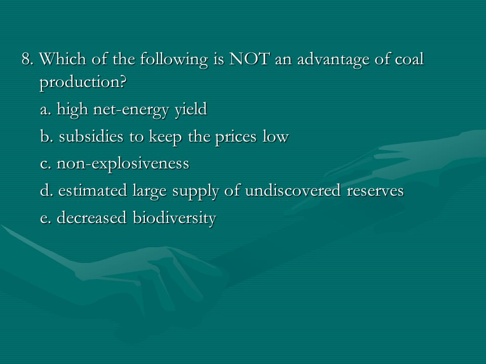 8.Which of the following is NOT an advantage of coal production.