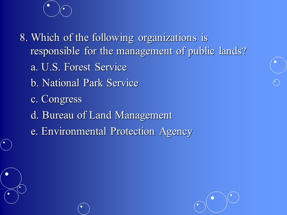 8.Which of the following organizations is responsible for the management of public lands.