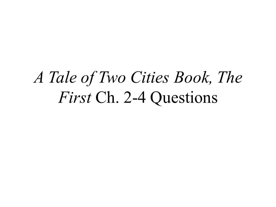 A Tale of Two Cities Book, The First Ch. 2-4 Questions
