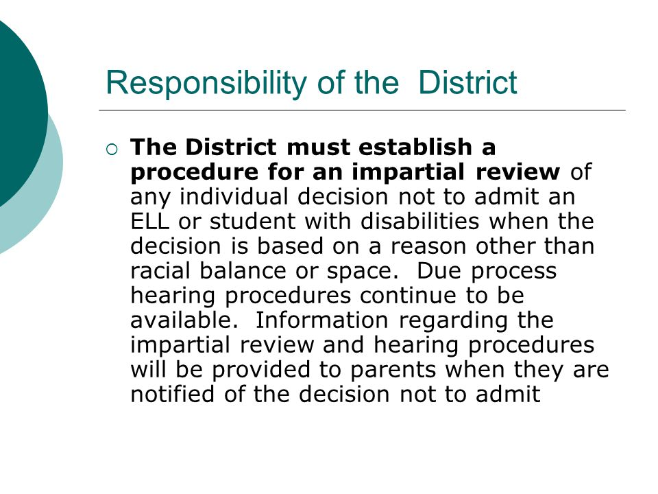  The District must establish a procedure for an impartial review of any individual decision not to admit an ELL or student with disabilities when the