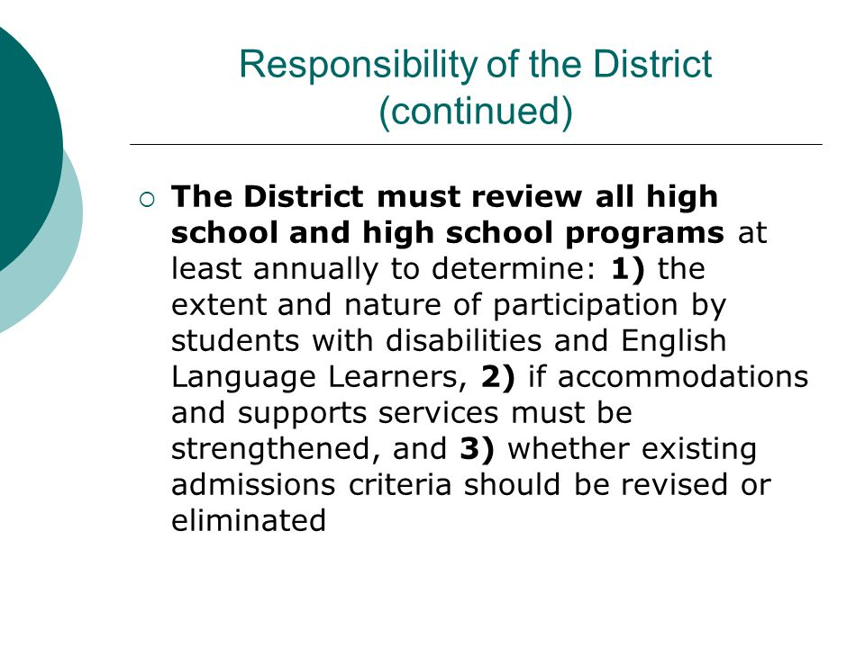 Responsibility of the District (continued)  The District must review all high school and high school programs at least annually to determine: 1) the