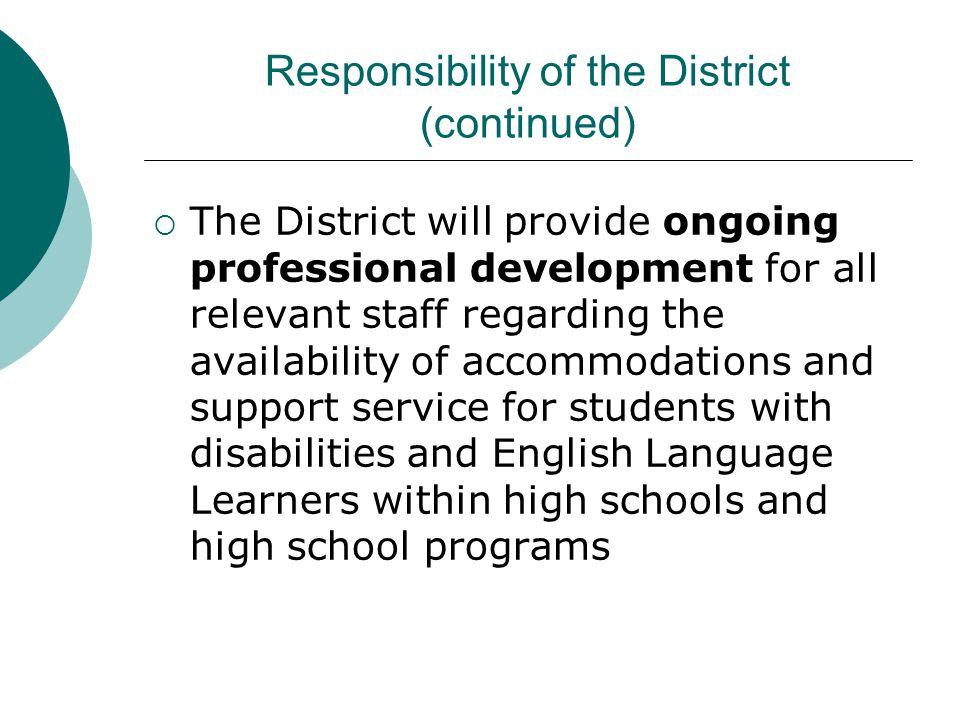 Responsibility of the District (continued)  The District will provide ongoing professional development for all relevant staff regarding the availabil