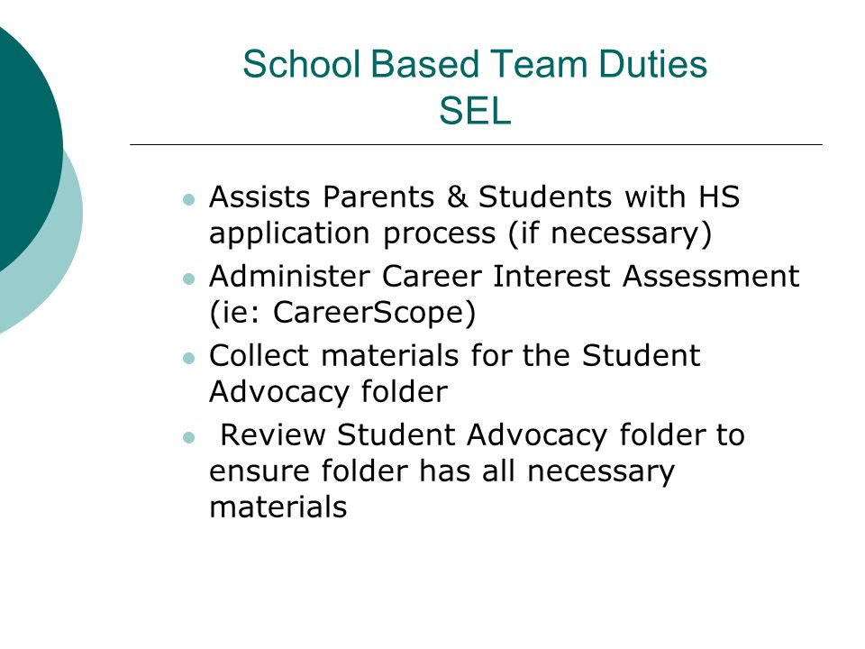 School Based Team Duties SEL Assists Parents & Students with HS application process (if necessary) Administer Career Interest Assessment (ie: CareerSc