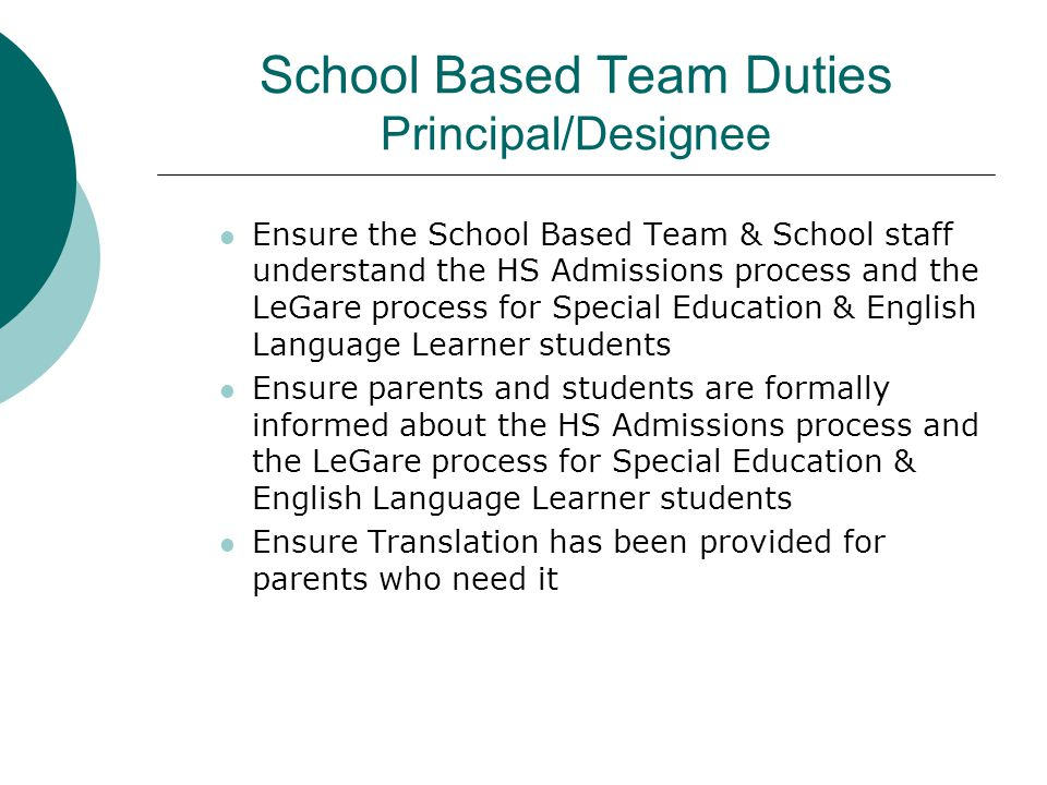 School Based Team Duties Principal/Designee Ensure the School Based Team & School staff understand the HS Admissions process and the LeGare process fo