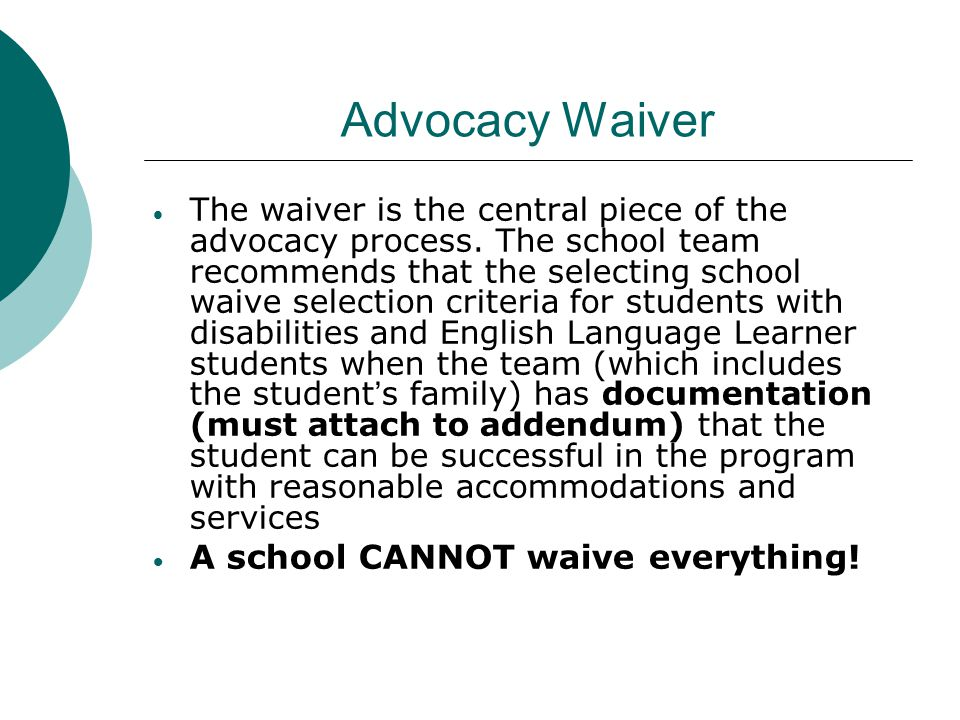 Advocacy Waiver  The waiver is the central piece of the advocacy process. The school team recommends that the selecting school waive selection criter