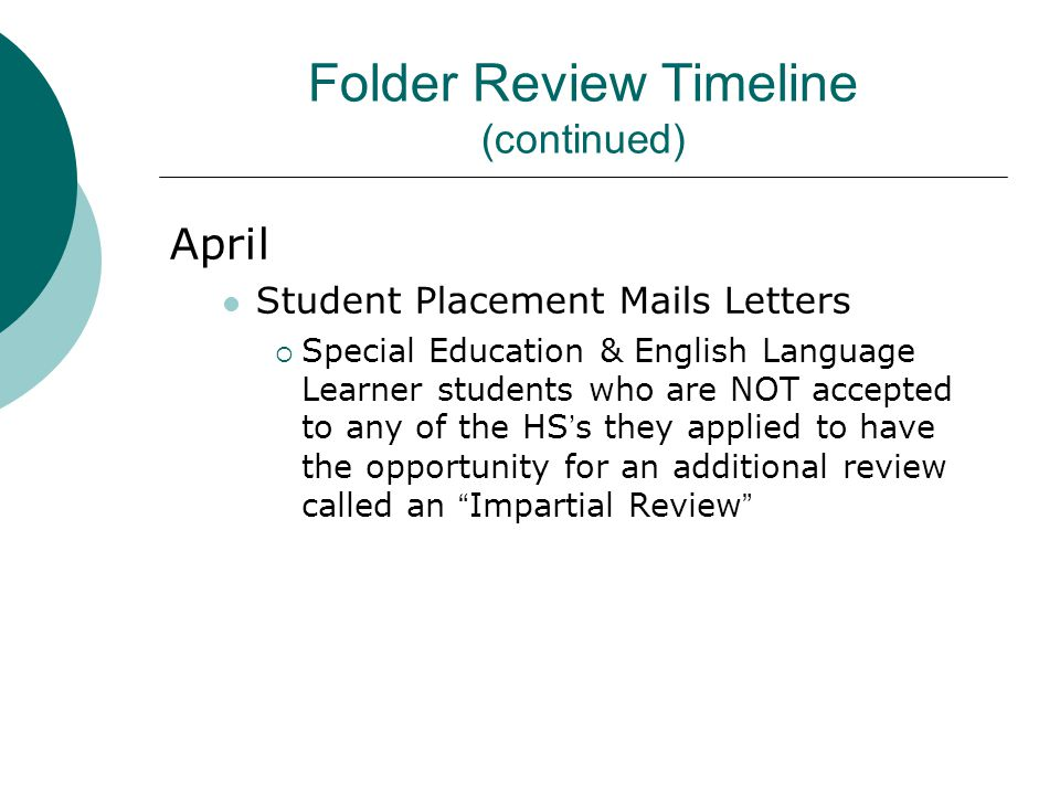 Folder Review Timeline (continued) April Student Placement Mails Letters  Special Education & English Language Learner students who are NOT accepted