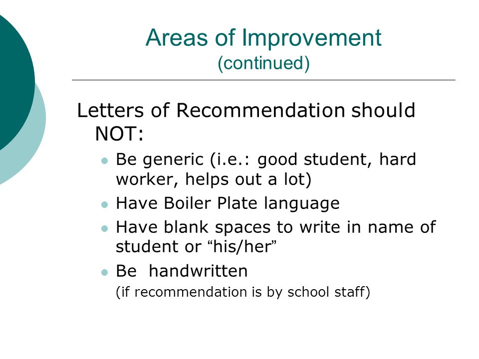 Areas of Improvement (continued) Letters of Recommendation should NOT: Be generic (i.e.: good student, hard worker, helps out a lot) Have Boiler Plate