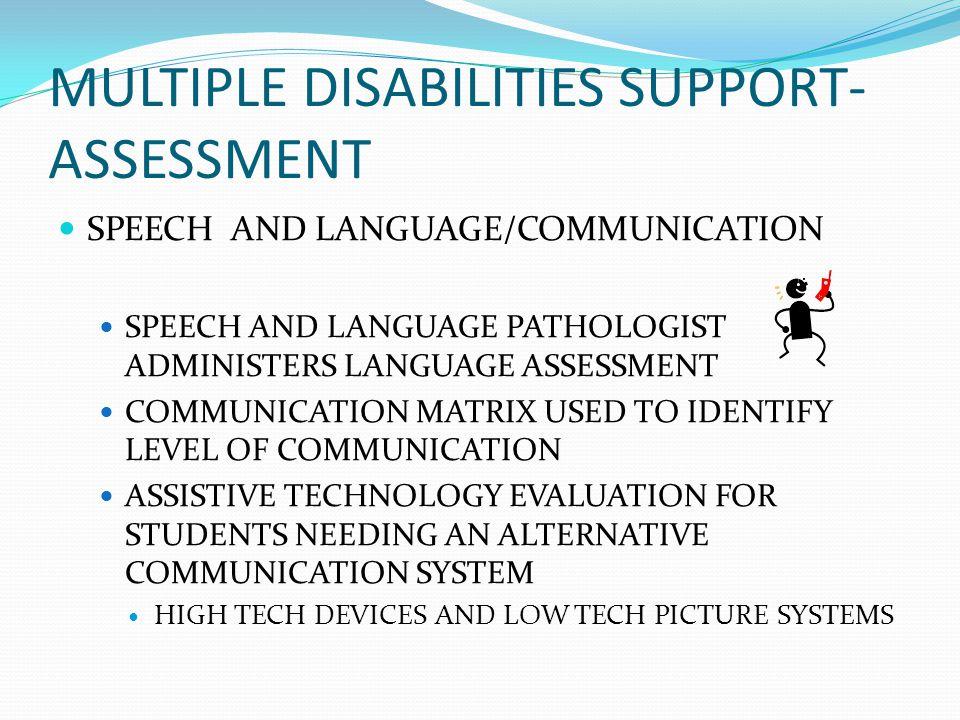 MULTIPLE DISABILITIES SUPPORT- ASSESSMENT SPEECH AND LANGUAGE/COMMUNICATION SPEECH AND LANGUAGE PATHOLOGIST ADMINISTERS LANGUAGE ASSESSMENT COMMUNICAT