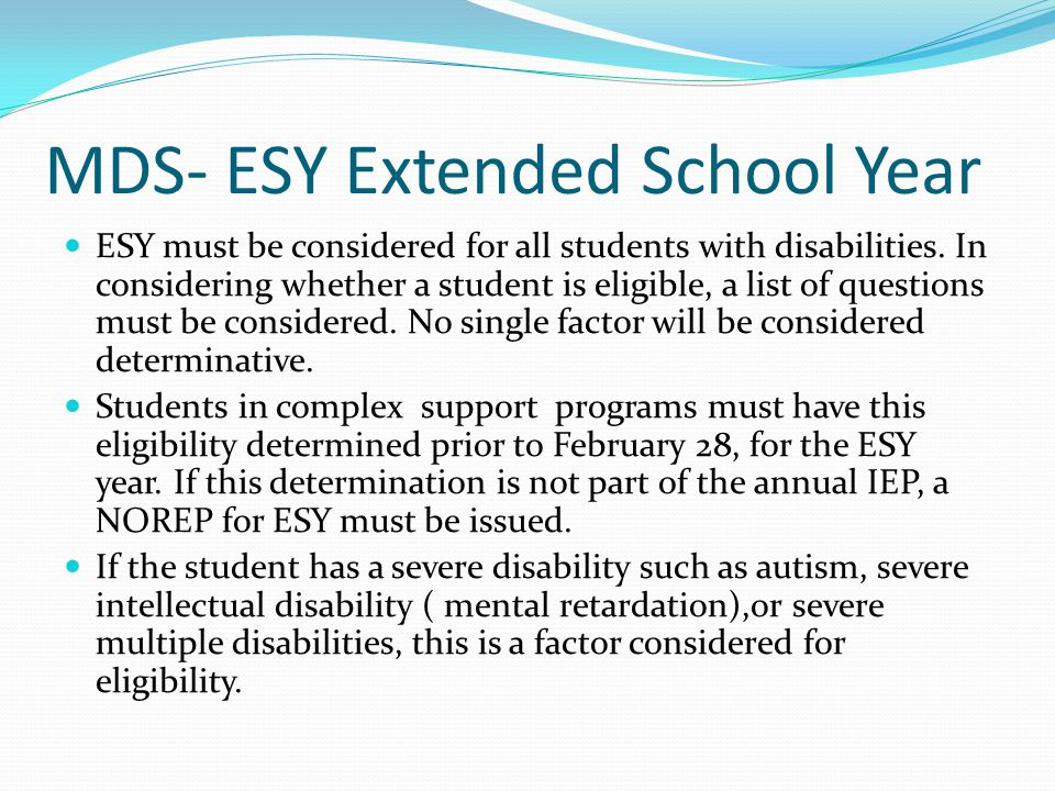 MDS- ESY Extended School Year ESY must be considered for all students with disabilities.