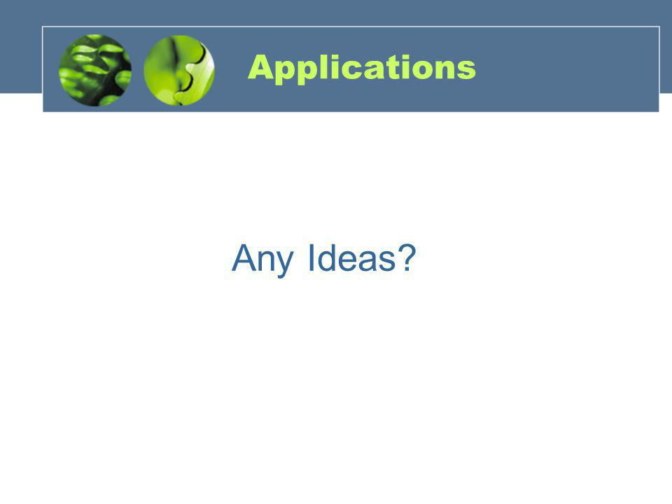 Applications Any Ideas?