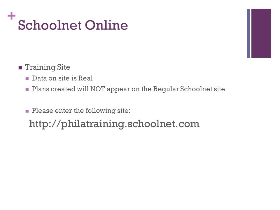 + Schoolnet Online Training Site Data on site is Real Plans created will NOT appear on the Regular Schoolnet site Please enter the following site: http://philatraining.schoolnet.com