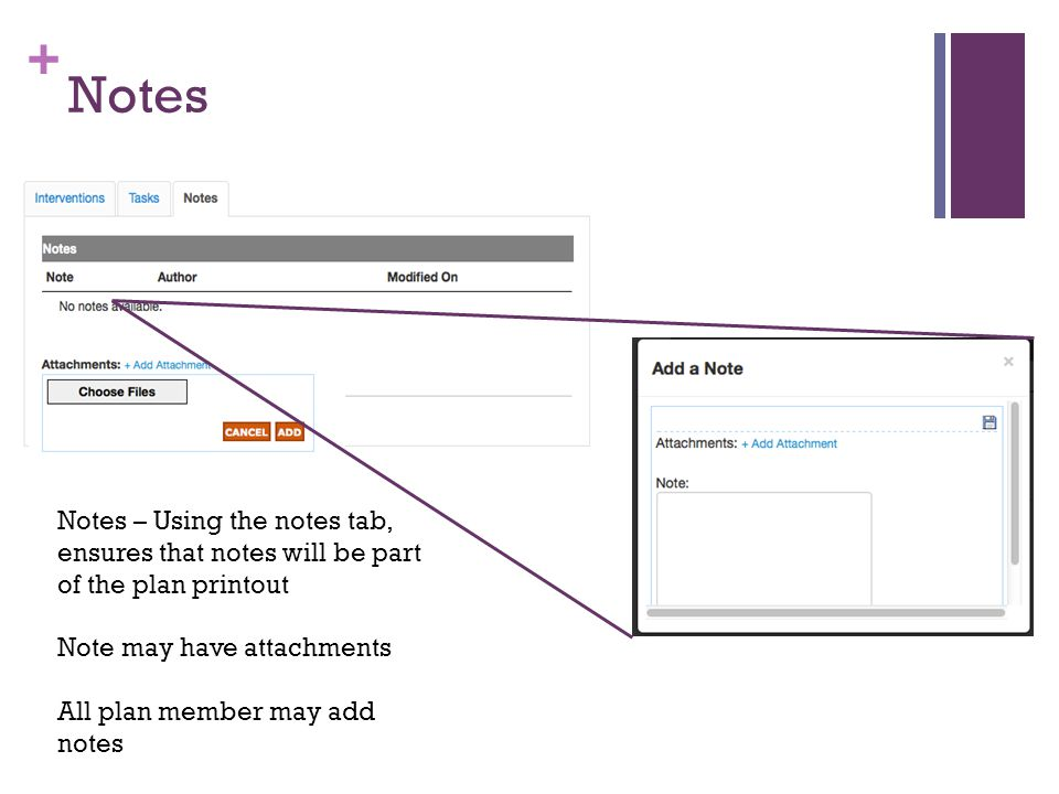 + Notes Notes – Using the notes tab, ensures that notes will be part of the plan printout Note may have attachments All plan member may add notes