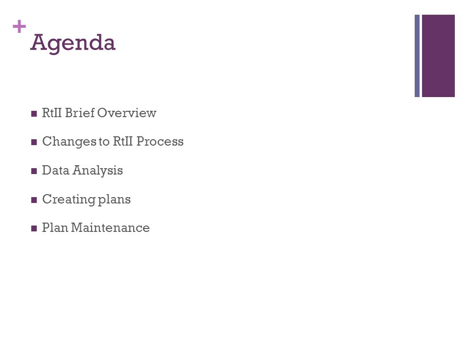 + Agenda RtII Brief Overview Changes to RtII Process Data Analysis Creating plans Plan Maintenance