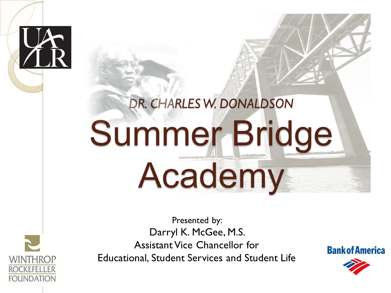 DR. CHARLES W. DONALDSON Summer Bridge Academy Presented by: Darryl K.
