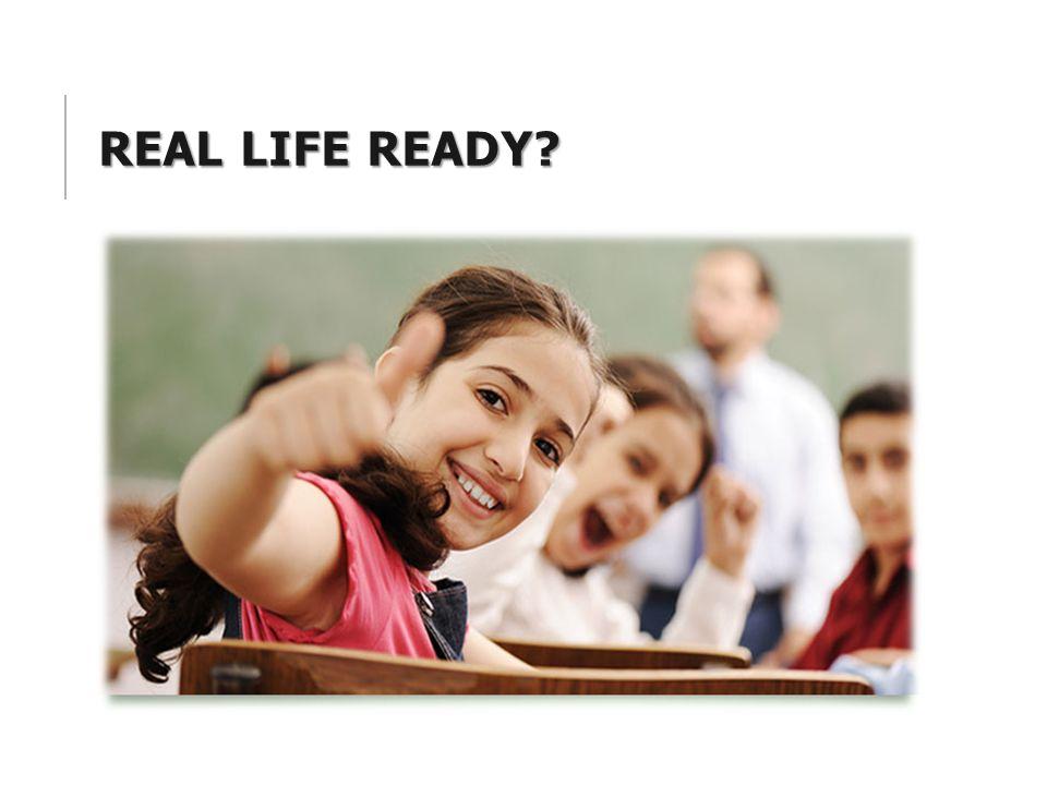 REAL LIFE READY?