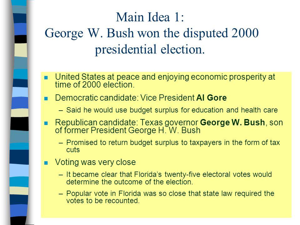 Main Idea 1: George W.Bush won the disputed 2000 presidential election.