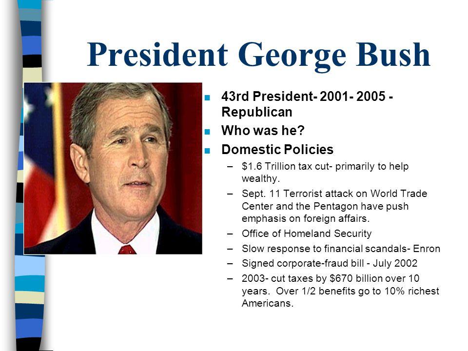 President George Bush n 43rd President- 2001- 2005 - Republican n Who was he.
