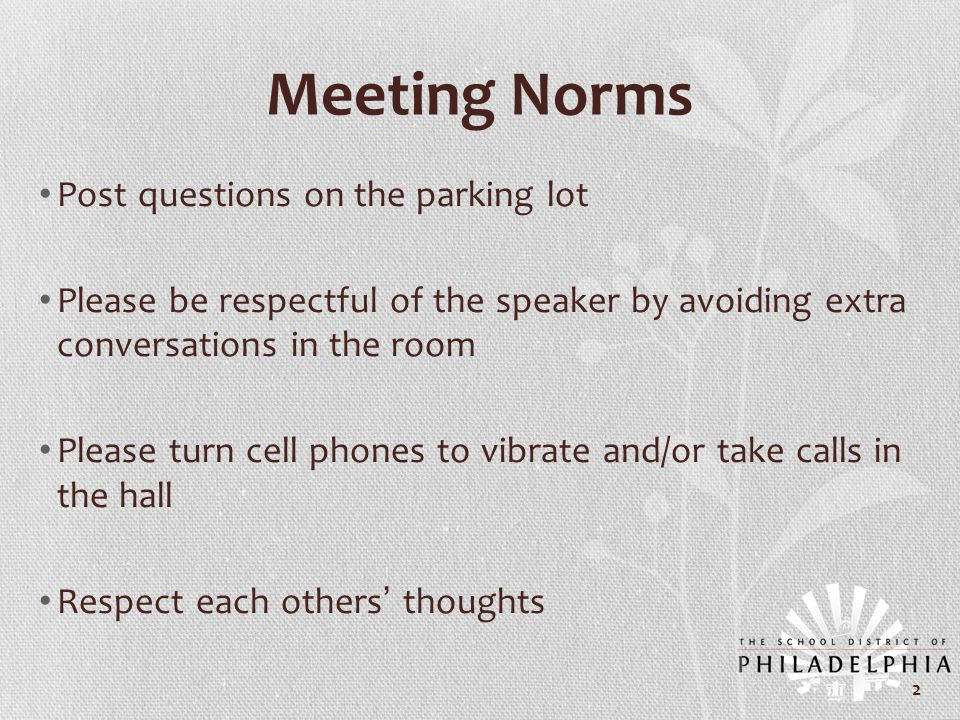 Meeting Norms Post questions on the parking lot Please be respectful of the speaker by avoiding extra conversations in the room Please turn cell phone
