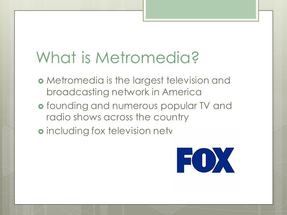 What is Metromedia.