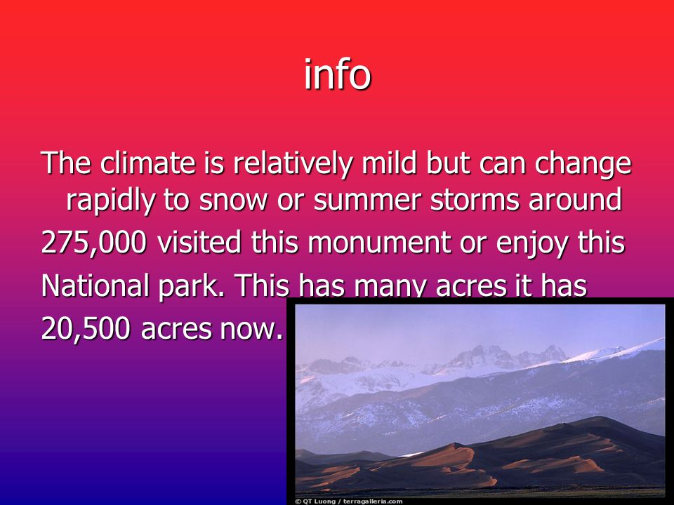 info The climate is relatively mild but can change rapidly to snow or summer storms around 275,000 visited this monument or enjoy this National park.