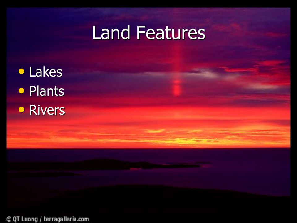 Land Features Lakes Lakes Plants Plants Rivers Rivers