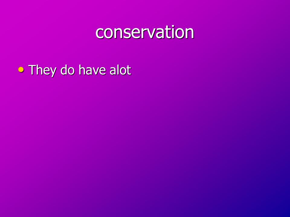 conservation They do have alot They do have alot
