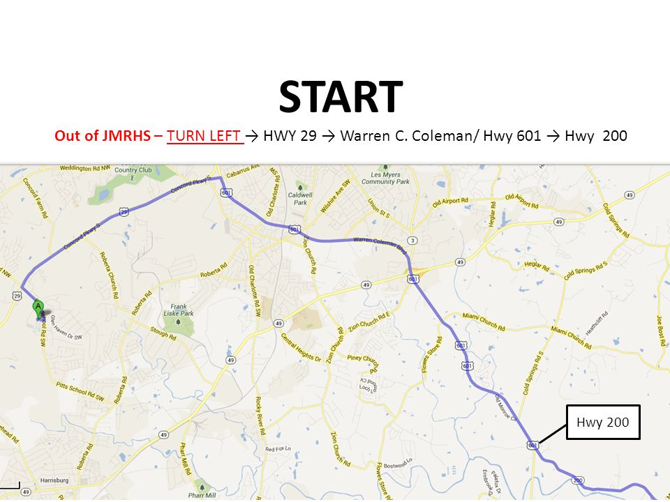 START Out of JMRHS – TURN LEFT → HWY 29 → Warren C. Coleman/ Hwy 601 → Hwy 200 Hwy 200