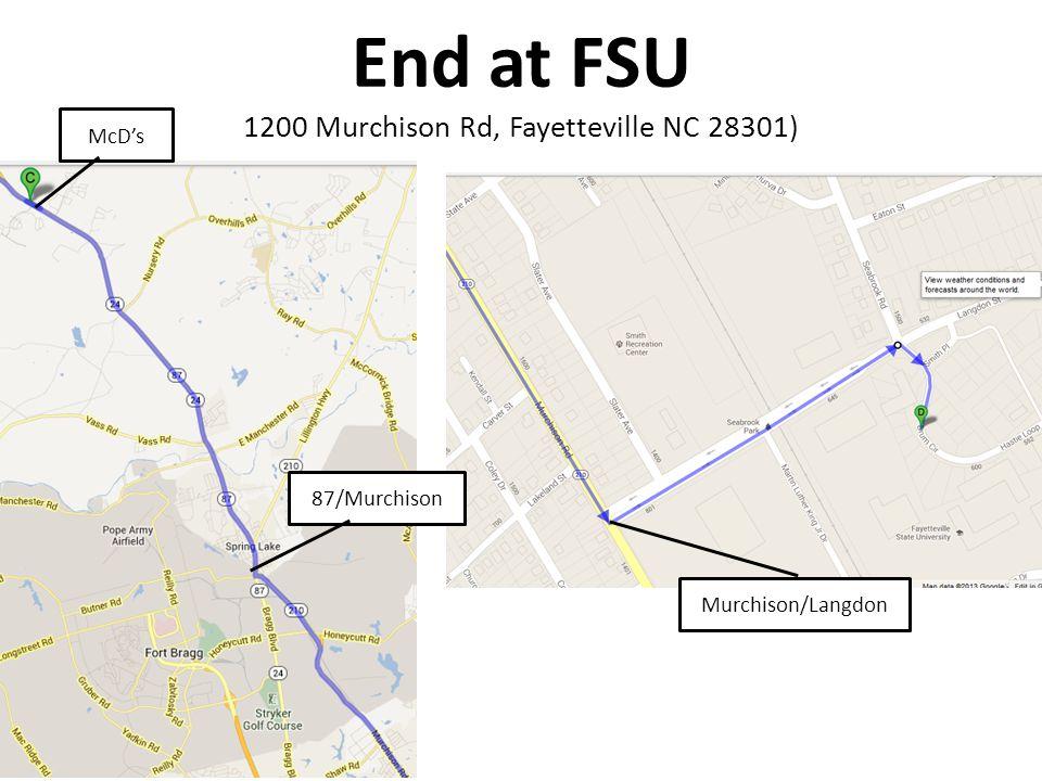 End at FSU 1200 Murchison Rd, Fayetteville NC 28301) McD's 87/Murchison Murchison/Langdon