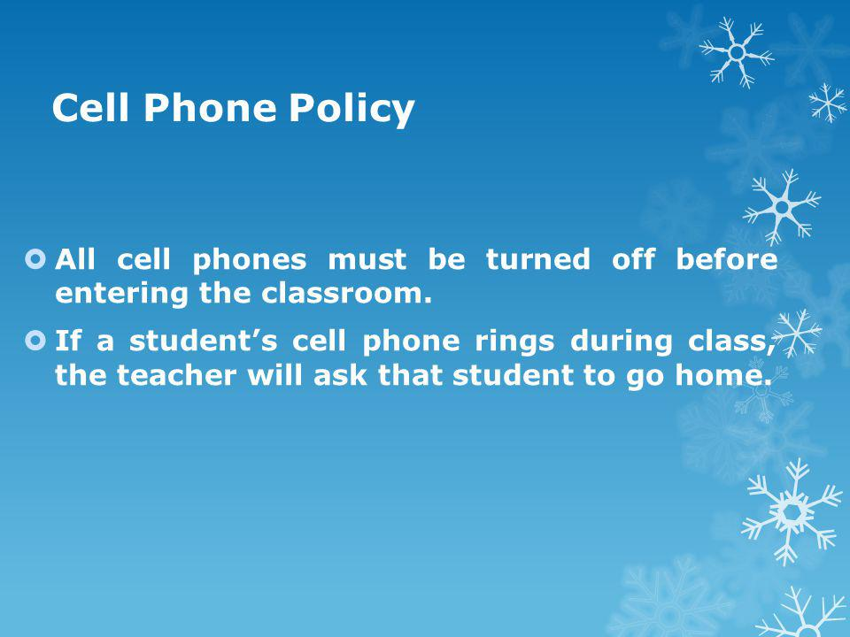 Cell Phone Policy  All cell phones must be turned off before entering the classroom.