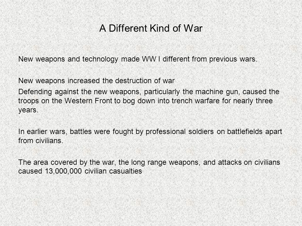 A Different Kind of War New weapons and technology made WW I different from previous wars.