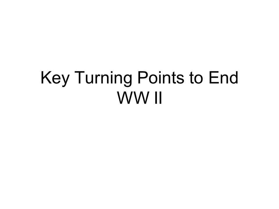 Key Turning Points to End WW II