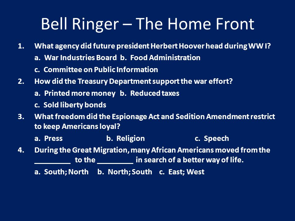 Bell Ringer – The Home Front 1.What agency did future president Herbert Hoover head during WW I.
