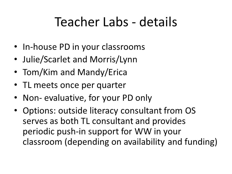 Teacher Labs - details In-house PD in your classrooms Julie/Scarlet and Morris/Lynn Tom/Kim and Mandy/Erica TL meets once per quarter Non- evaluative,