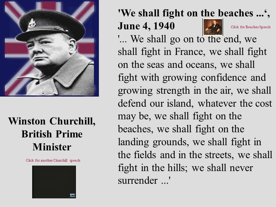 'We shall fight on the beaches...', June 4, 1940 '... We shall go on to the end, we shall fight in France, we shall fight on the seas and oceans, we s