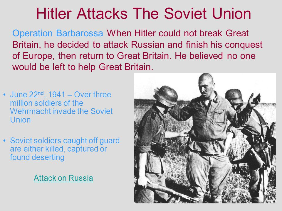 Hitler Attacks The Soviet Union June 22 nd, 1941 – Over three million soldiers of the Wehrmacht invade the Soviet Union Soviet soldiers caught off gua