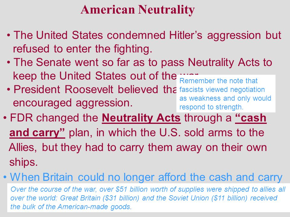 American Neutrality The United States condemned Hitler's aggression but refused to enter the fighting. The Senate went so far as to pass Neutrality Ac