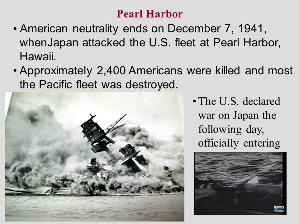 Pearl Harbor American neutrality ends on December 7, 1941, whenJapan attacked the U.S. fleet at Pearl Harbor, Hawaii. Approximately 2,400 Americans we