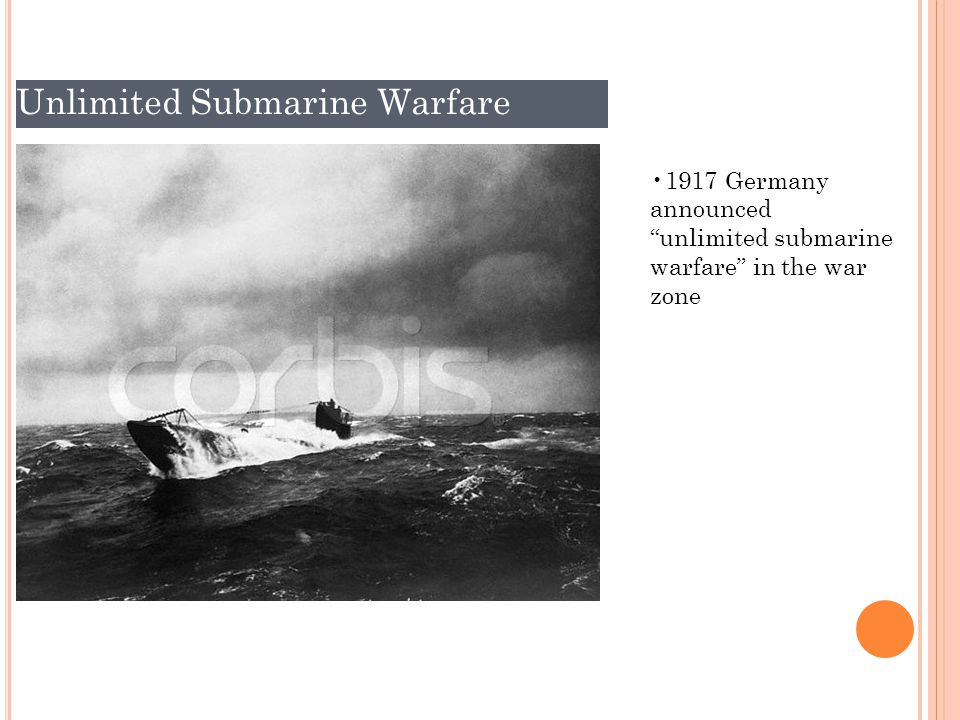 Unlimited Submarine Warfare 1917 Germany announced unlimited submarine warfare in the war zone