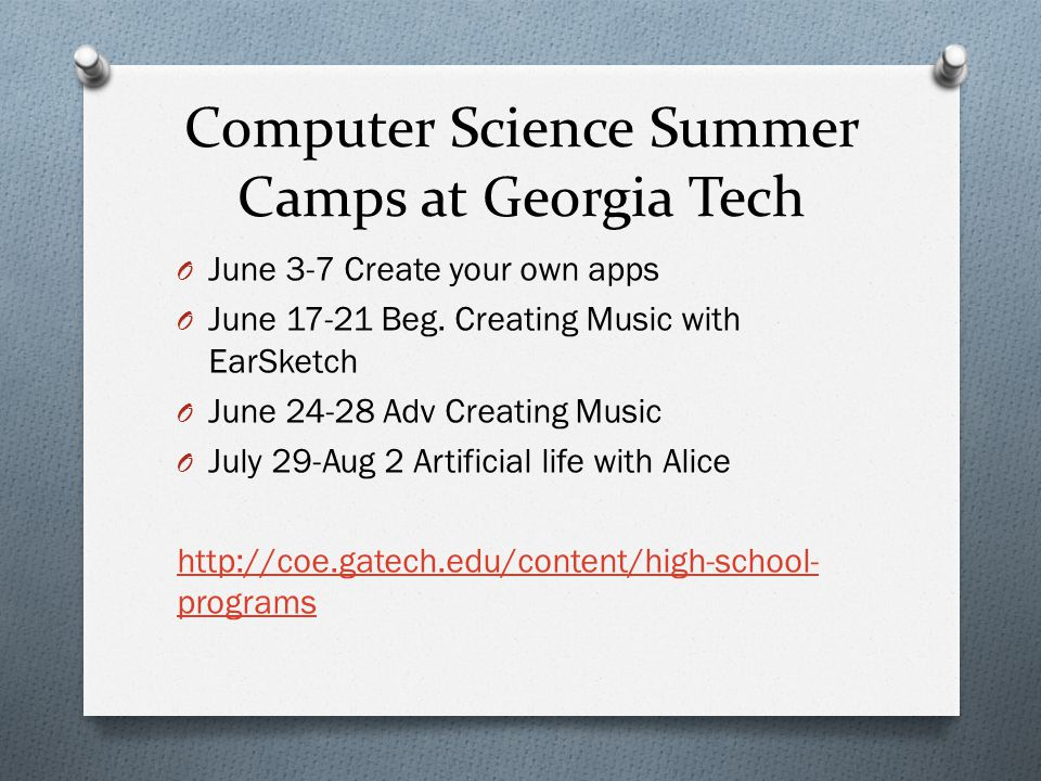 Computer Science Summer Camps at Georgia Tech O June 3-7 Create your own apps O June 17-21 Beg.