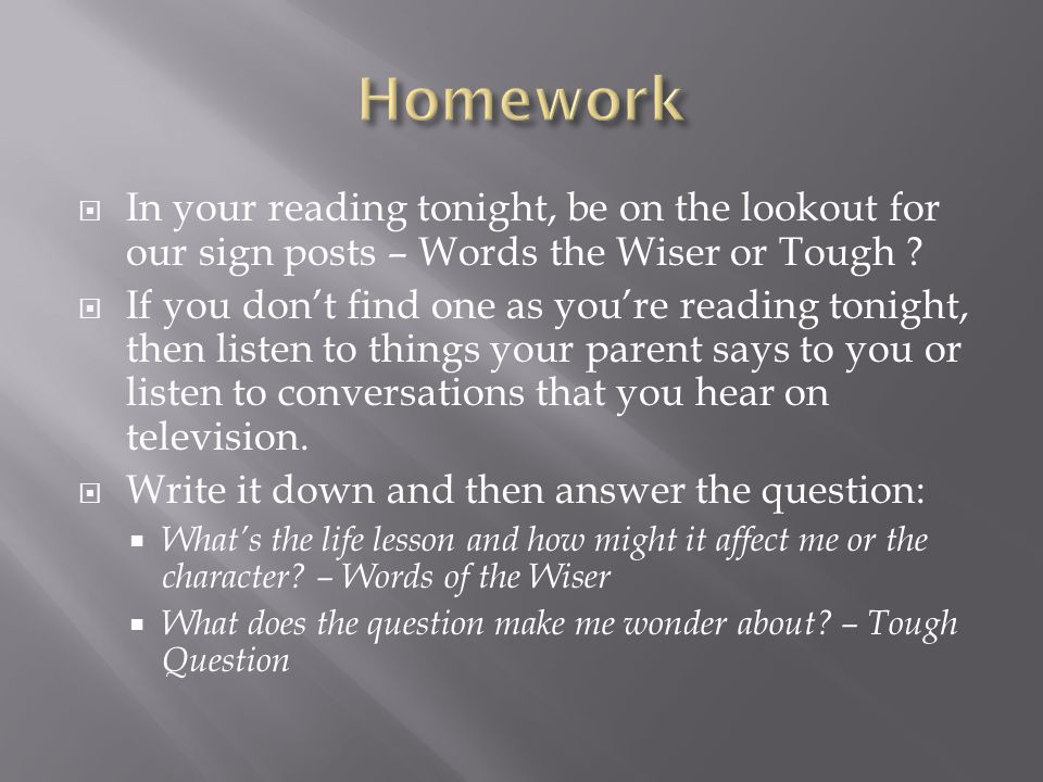  In your reading tonight, be on the lookout for our sign posts – Words the Wiser or Tough ?  If you don't find one as you're reading tonight, then l