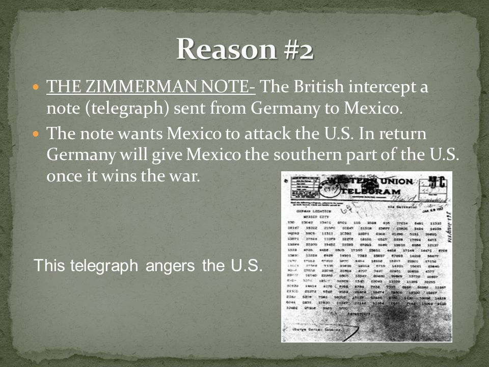 THE ZIMMERMAN NOTE- The British intercept a note (telegraph) sent from Germany to Mexico.