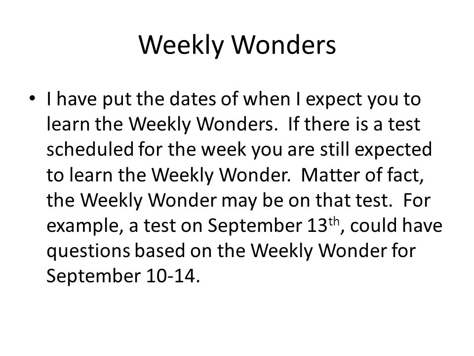 Weekly Wonders I have put the dates of when I expect you to learn the Weekly Wonders.