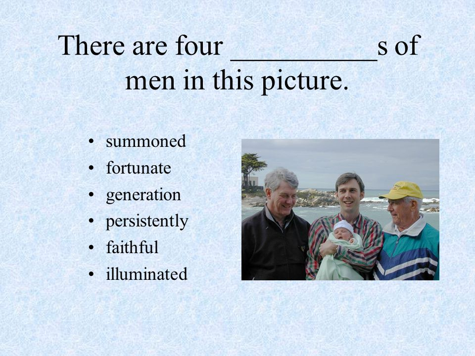 There are four __________s of men in this picture. summoned fortunate generation persistently faithful illuminated