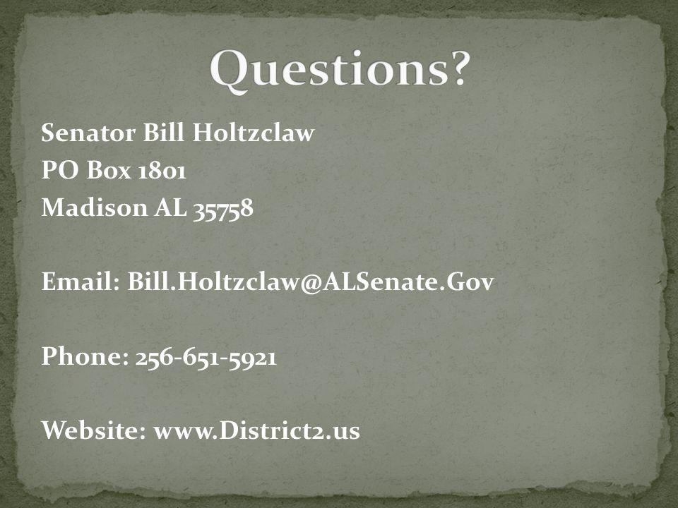 Senator Bill Holtzclaw PO Box 1801 Madison AL 35758 Email: Bill.Holtzclaw@ALSenate.Gov Phone: 256-651-5921 Website: www.District2.us