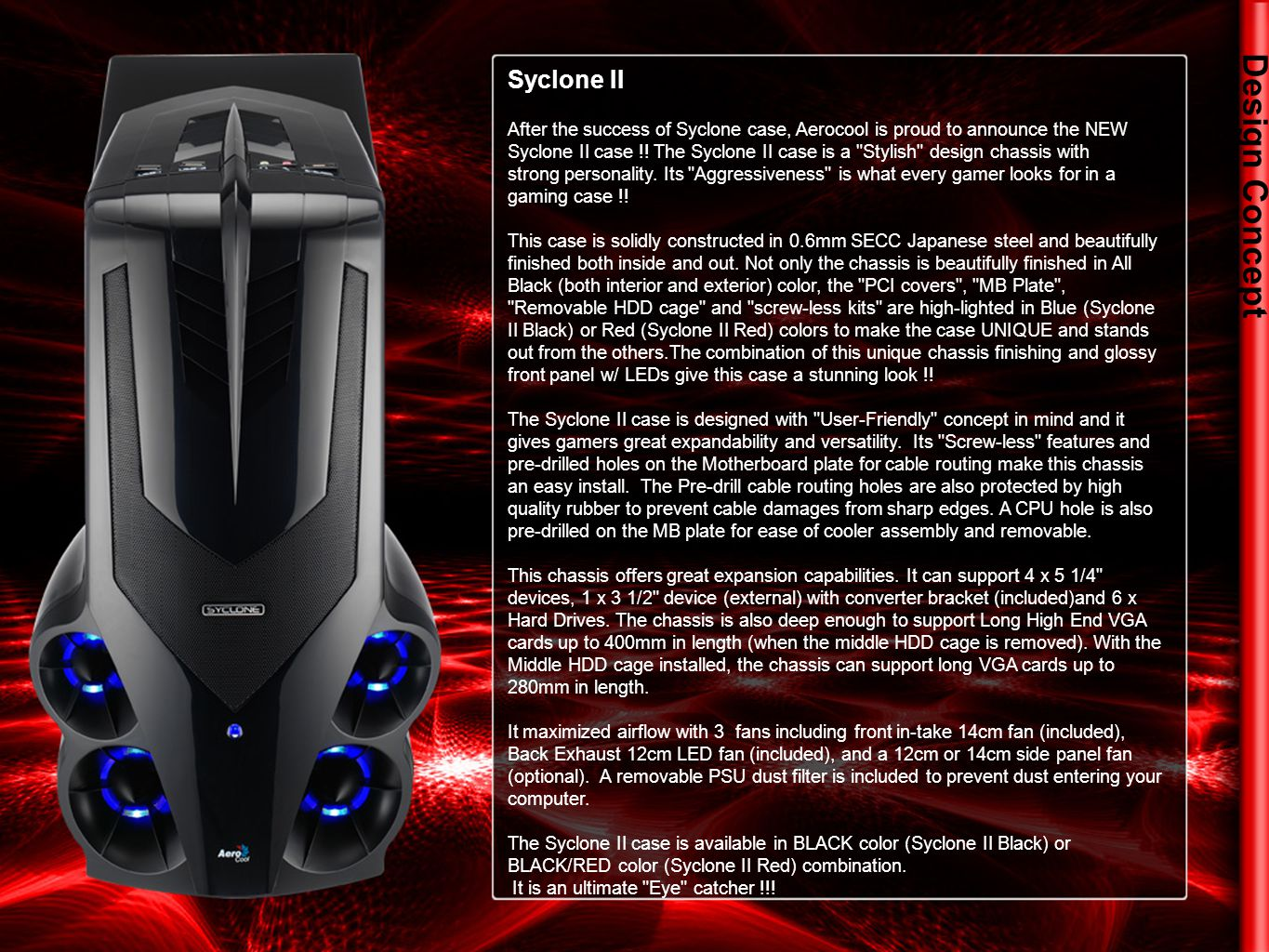 Design Concept Syclone II After the success of Syclone case, Aerocool is proud to announce the NEW Syclone II case !.