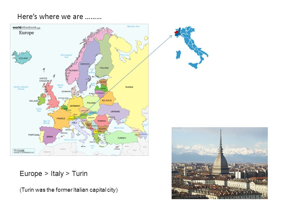 Here's where we are ……… Europe > Italy > Turin (Turin was the former Italian capital city)