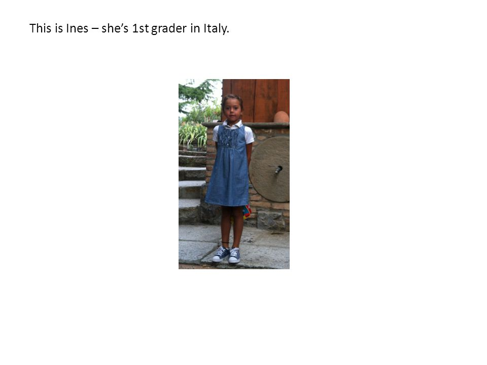 This is Ines – she's 1st grader in Italy.
